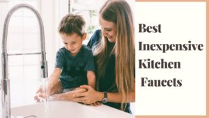 Best Inexpendive Kitchen Faucets
